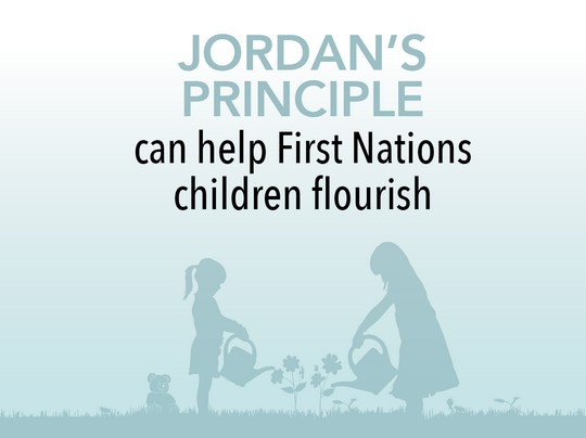Jordan's Principle can help First Nations children flourish.